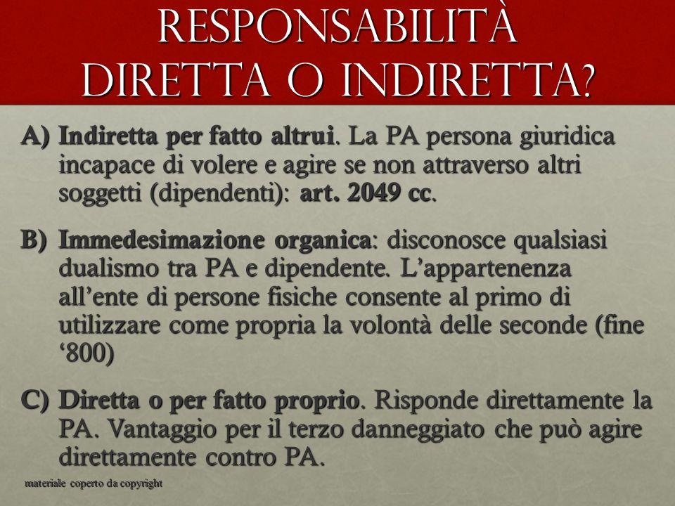 Responsabilità diretta o indiretta? A) Indiretta per fatto altrui. La PA persona giuridica incapace di volere e agire se non attraverso altri soggetti