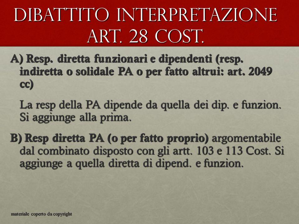 Dibattito interpretazione art. 28 Cost. A) Resp. diretta funzionari e dipendenti (resp. indiretta o solidale PA o per fatto altrui: art. 2049 cc) La r