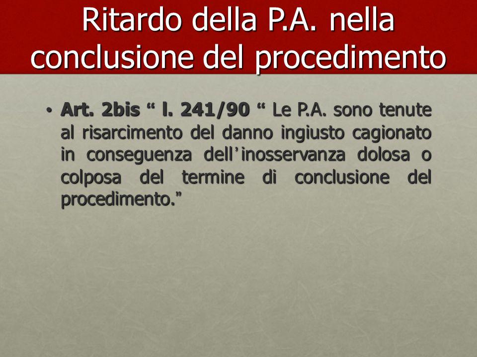 """Ritardo della P.A. nella conclusione del procedimento Art. 2bis """" l. 241/90 """" Le P.A. sono tenute al risarcimento del danno ingiusto cagionato in cons"""
