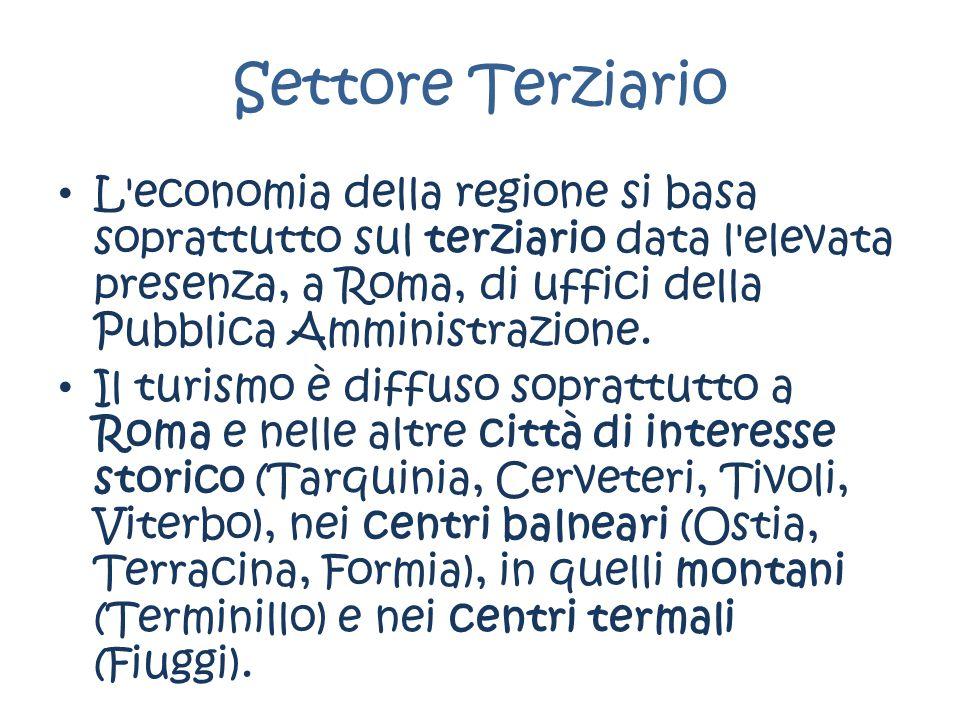 Settore Terziario L'economia della regione si basa soprattutto sul terziario data l'elevata presenza, a Roma, di uffici della Pubblica Amministrazione