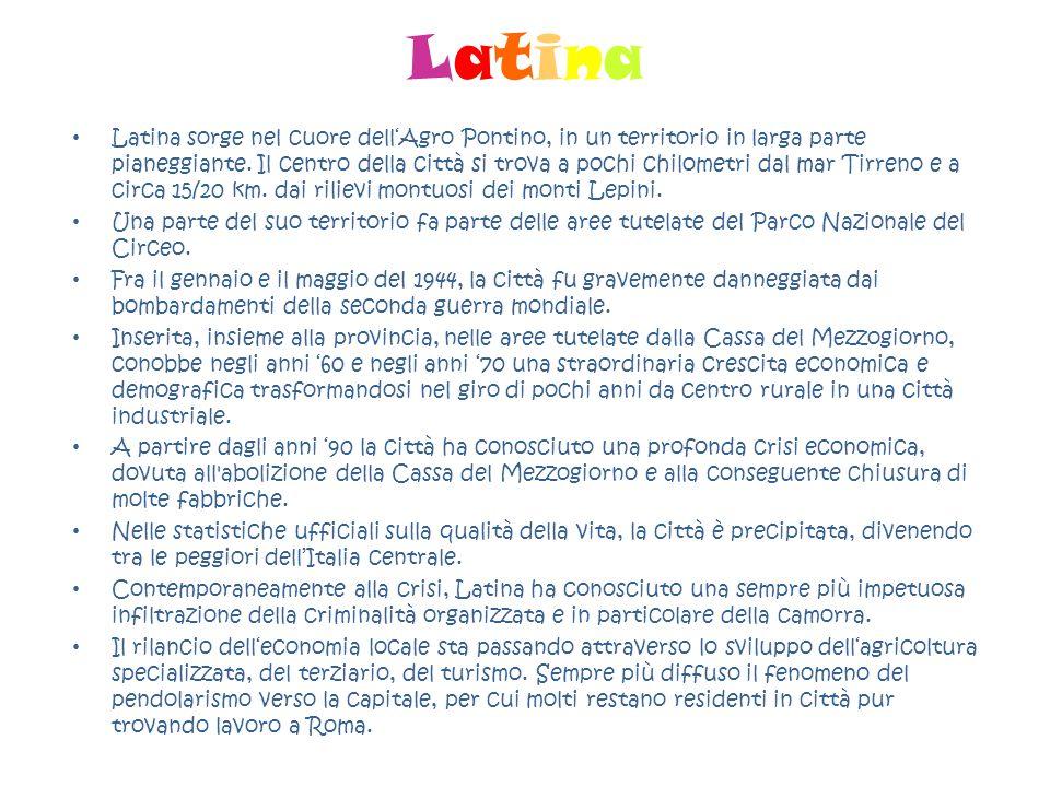 LatinaLatina Latina sorge nel cuore dell'Agro Pontino, in un territorio in larga parte pianeggiante. Il centro della città si trova a pochi chilometri