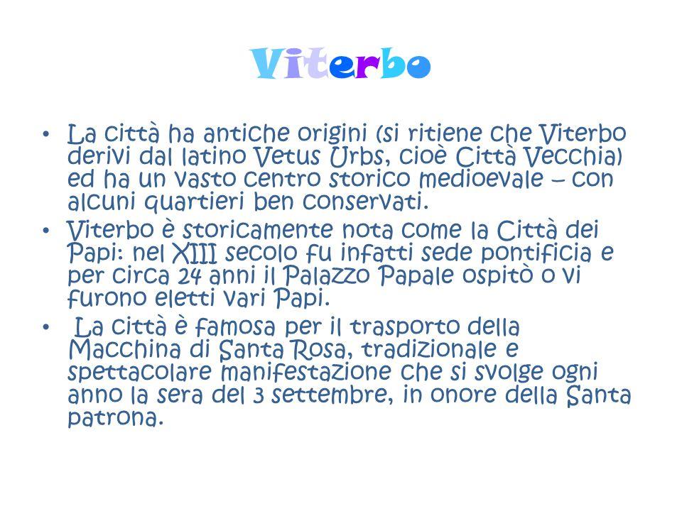 ViterboViterbo La città ha antiche origini (si ritiene che Viterbo derivi dal latino Vetus Urbs, cioè Città Vecchia) ed ha un vasto centro storico med