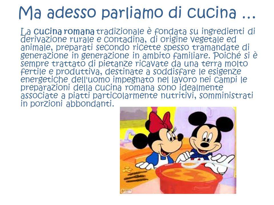 Ma adesso parliamo di cucina … La cucina romana tradizionale è fondata su ingredienti di derivazione rurale e contadina, di origine vegetale ed animal