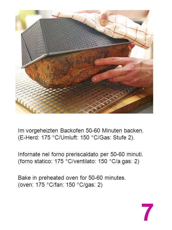 Im vorgeheizten Backofen 50-60 Minuten backen. (E-Herd: 175 °C/Umluft: 150 °C/Gas: Stufe 2). Infornate nel forno preriscaldato per 50-60 minuti. (forn