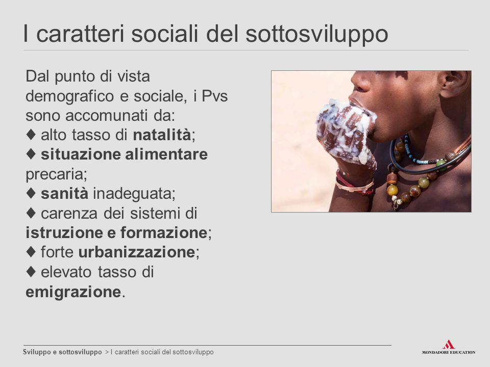 I caratteri sociali del sottosviluppo Sviluppo e sottosviluppo > I caratteri sociali del sottosviluppo Dal punto di vista demografico e sociale, i Pvs