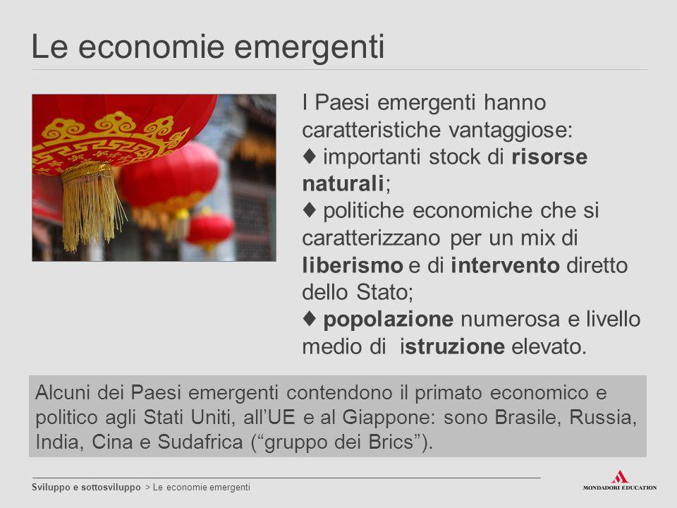 Le economie emergenti Sviluppo e sottosviluppo > Le economie emergenti I Paesi emergenti hanno caratteristiche vantaggiose: ♦ importanti stock di riso