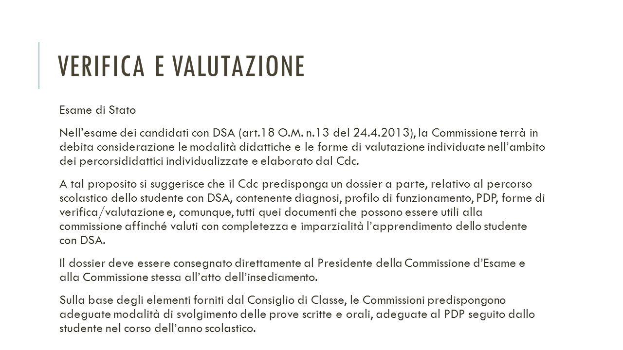 VERIFICA E VALUTAZIONE Esame di Stato Nell'esame dei candidati con DSA (art.18 O.M. n.13 del 24.4.2013), la Commissione terrà in debita considerazione