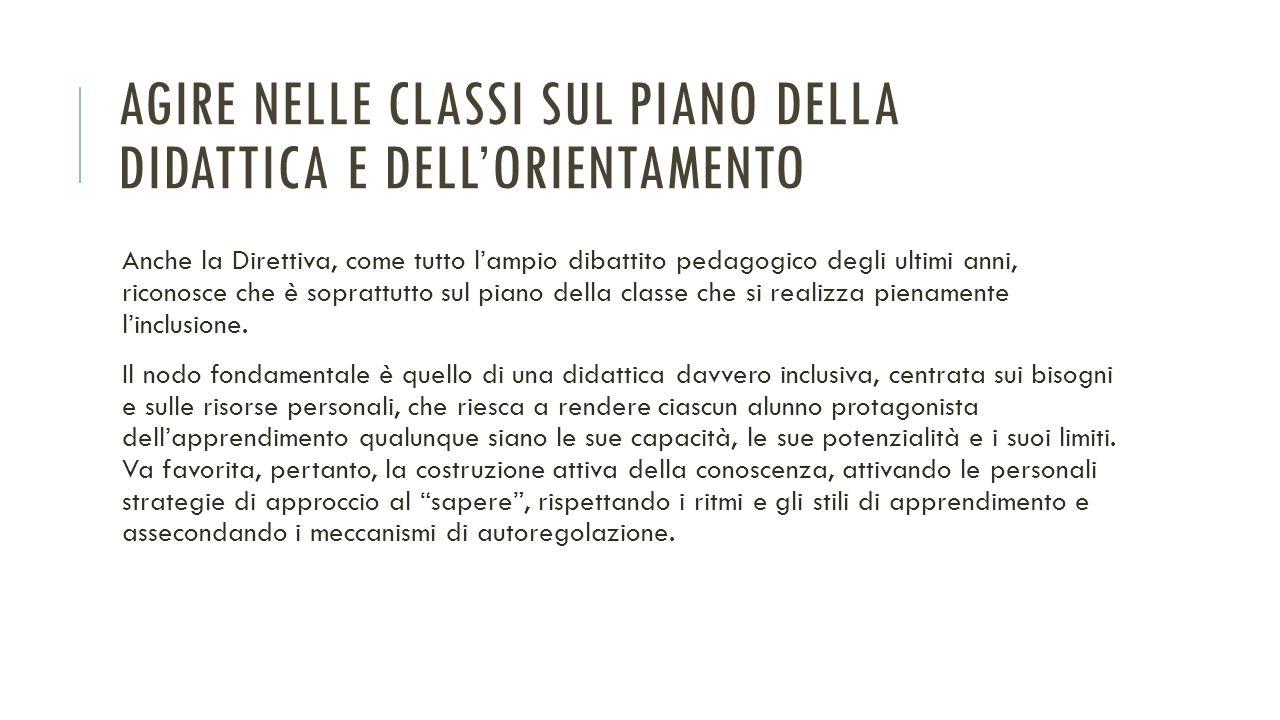 AGIRE NELLE CLASSI SUL PIANO DELLA DIDATTICA E DELL'ORIENTAMENTO Anche la Direttiva, come tutto l'ampio dibattito pedagogico degli ultimi anni, ricono