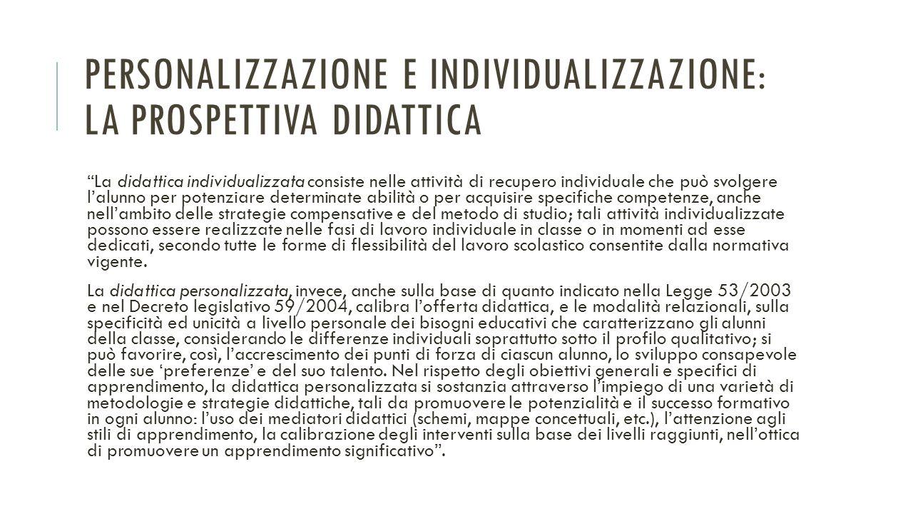 """PERSONALIZZAZIONE E INDIVIDUALIZZAZIONE: LA PROSPETTIVA DIDATTICA """"La didattica individualizzata consiste nelle attività di recupero individuale che p"""