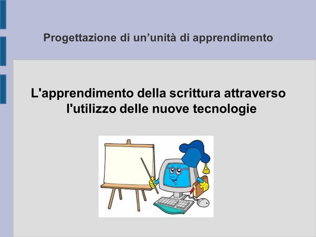 Progettazione di un'unità di apprendimento L'apprendimento della scrittura attraverso l'utilizzo delle nuove tecnologie