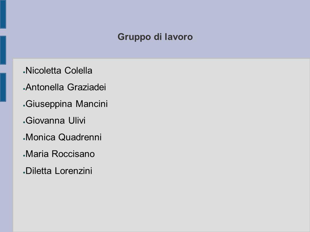Gruppo di lavoro ● Nicoletta Colella ● Antonella Graziadei ● Giuseppina Mancini ● Giovanna Ulivi ● Monica Quadrenni ● Maria Roccisano ● Diletta Lorenz