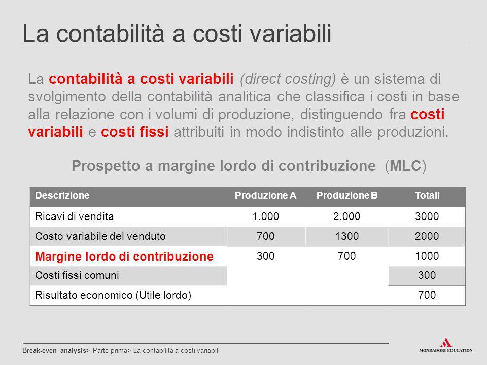 La contabilità a costi variabili La contabilità a costi variabili (direct costing) è un sistema di svolgimento della contabilità analitica che classif
