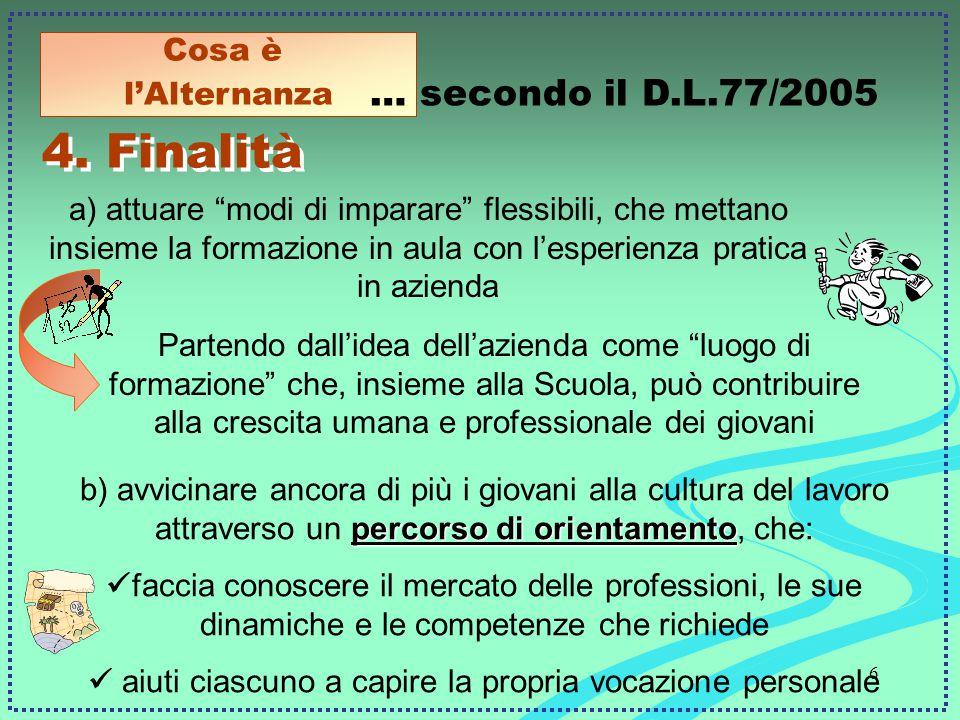 6 a) attuare modi di imparare flessibili, che mettano insieme la formazione in aula con l'esperienza pratica in azienda 4.