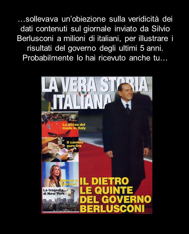 …sollevava un'obiezione sulla veridicità dei dati contenuti sul giornale inviato da Silvio Berlusconi a milioni di italiani, per illustrare i risultati del governo degli ultimi 5 anni.