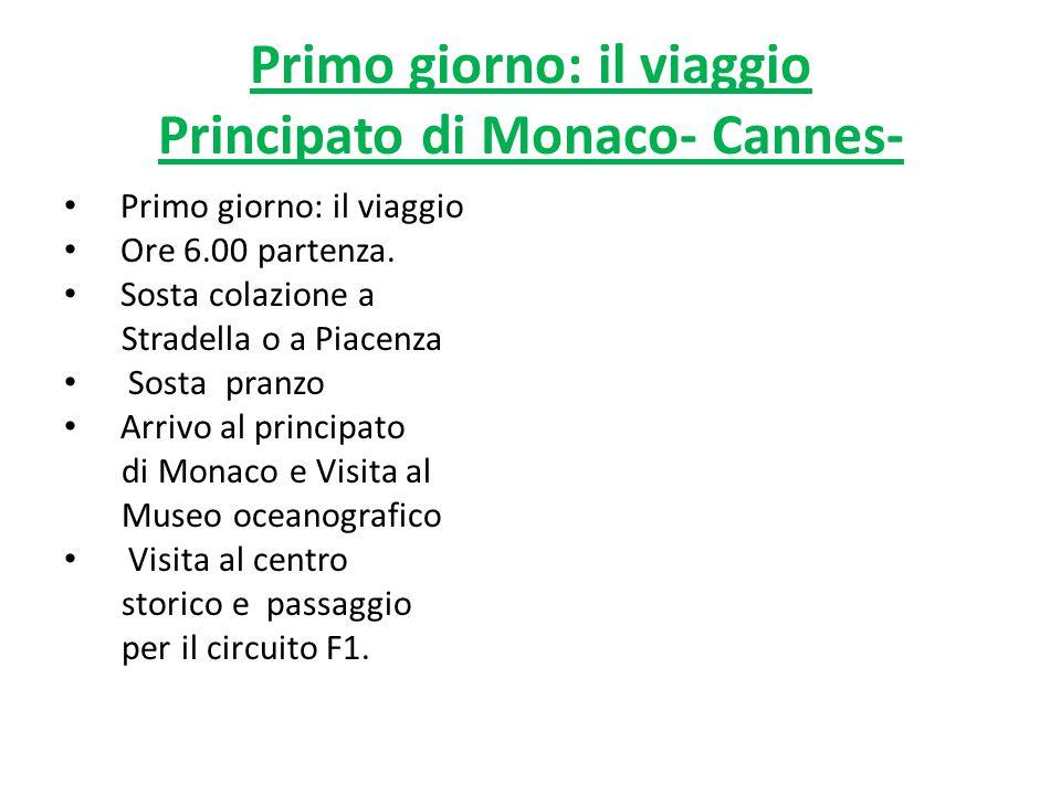 Primo giorno: il viaggio Principato di Monaco- Cannes- Primo giorno: il viaggio Ore 6.00 partenza. Sosta colazione a Stradella o a Piacenza Sosta pran