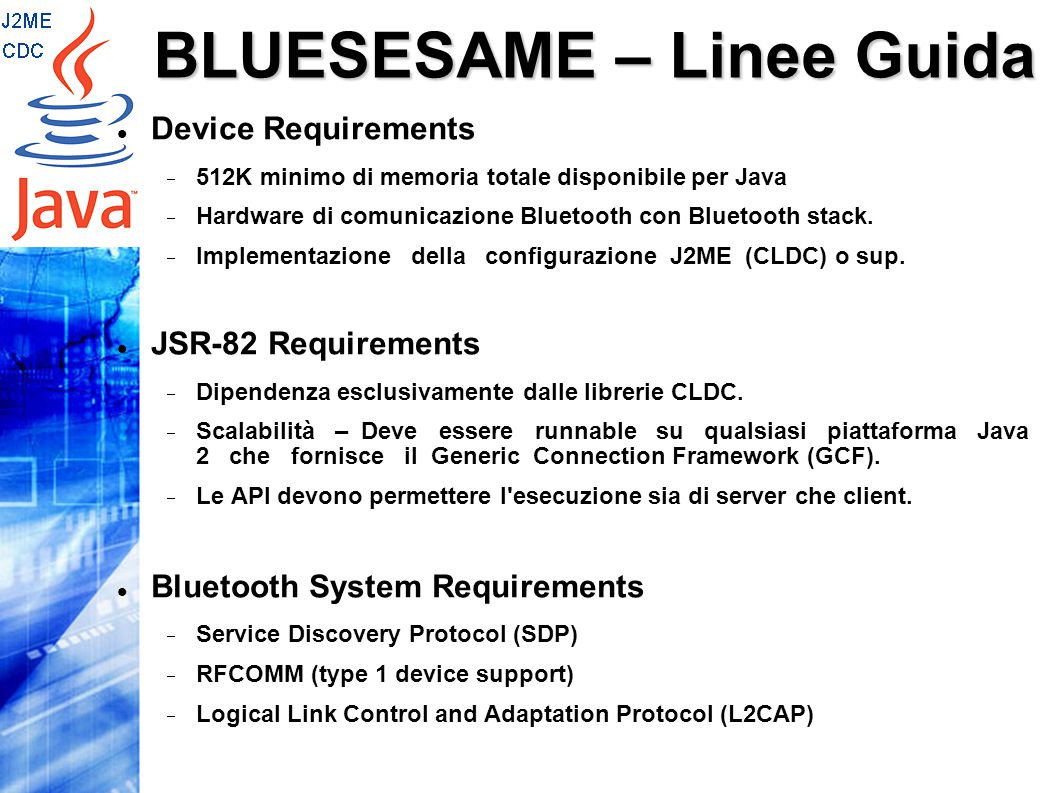 Device Requirements  512K minimo di memoria totale disponibile per Java  Hardware di comunicazione Bluetooth con Bluetooth stack.  Implementazione
