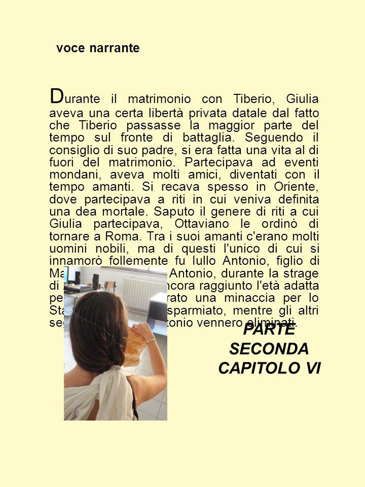 voce narrante D urante il matrimonio con Tiberio, Giulia aveva una certa libertà privata datale dal fatto che Tiberio passasse la maggior parte del tempo sul fronte di battaglia.