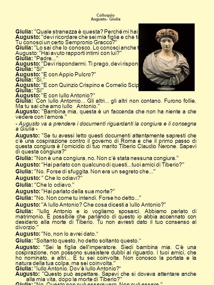 Colloquio Augusto- Giulia Giulia: Quale stranezza è questa.