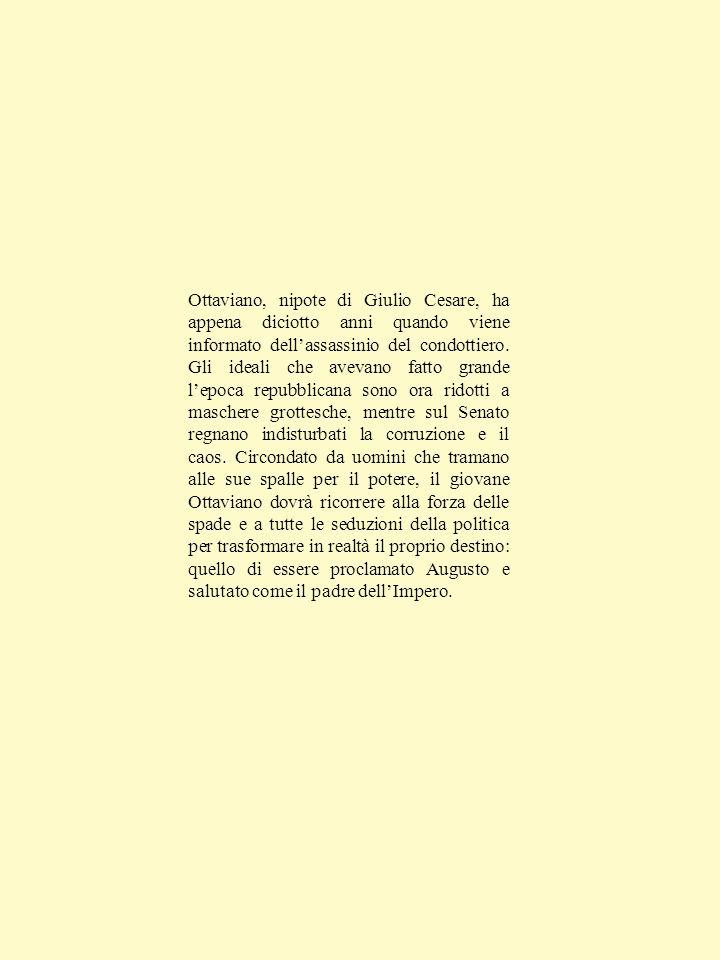 Ottaviano, nipote di Giulio Cesare, ha appena diciotto anni quando viene informato dell'assassinio del condottiero. Gli ideali che avevano fatto grand