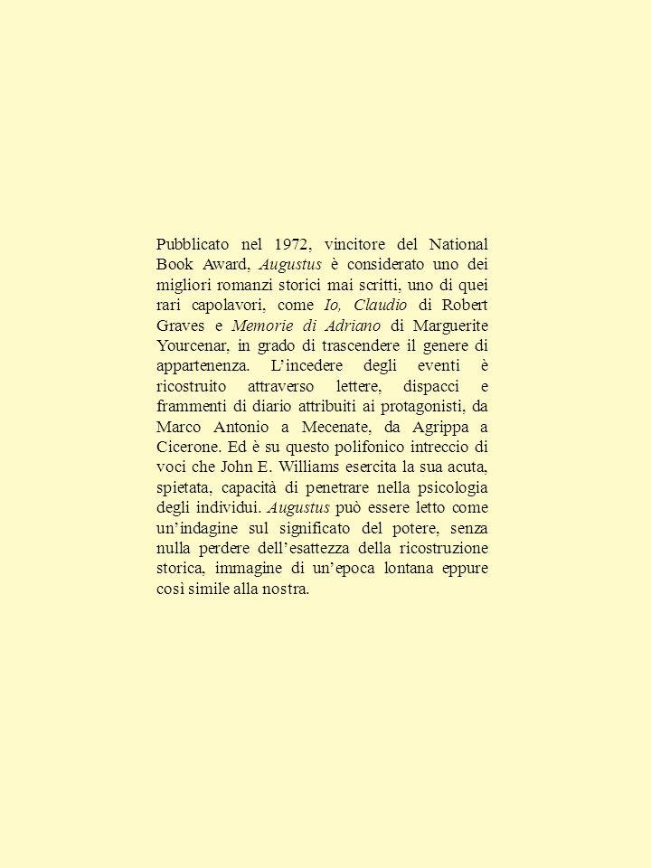 Pubblicato nel 1972, vincitore del National Book Award, Augustus è considerato uno dei migliori romanzi storici mai scritti, uno di quei rari capolavori, come Io, Claudio di Robert Graves e Memorie di Adriano di Marguerite Yourcenar, in grado di trascendere il genere di appartenenza.