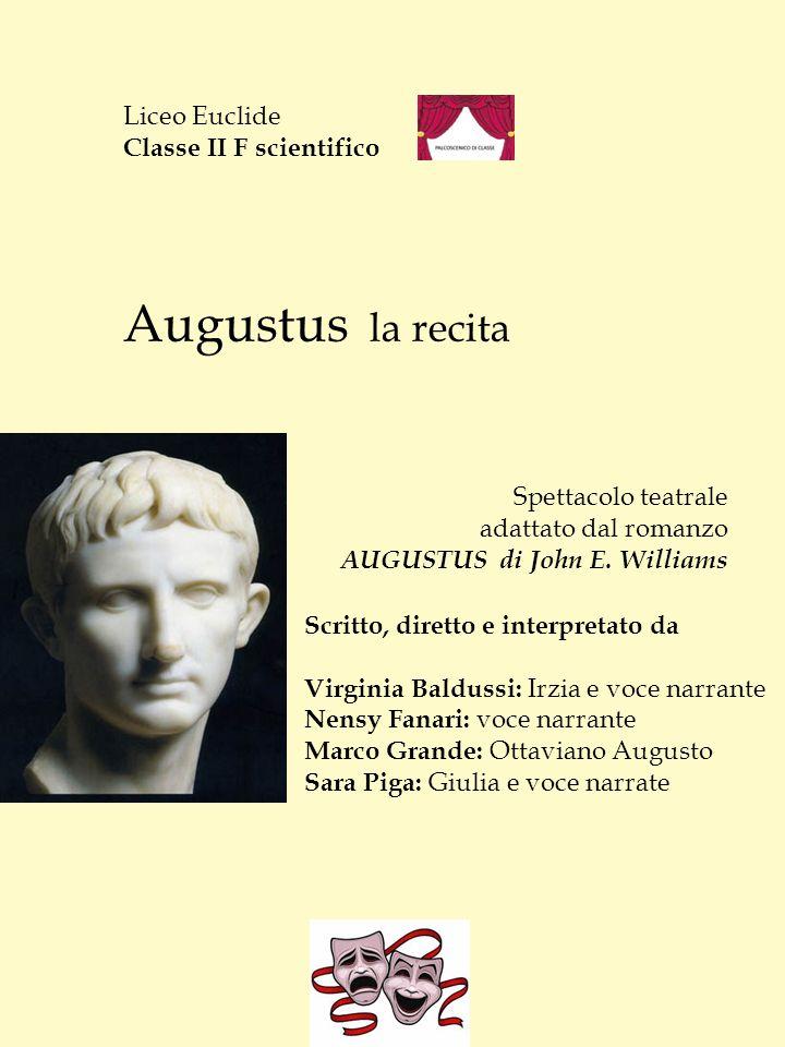 Liceo Euclide Classe II F scientifico Augustus la recita Spettacolo teatrale adattato dal romanzo AUGUSTUS di John E. Williams Scritto, diretto e inte