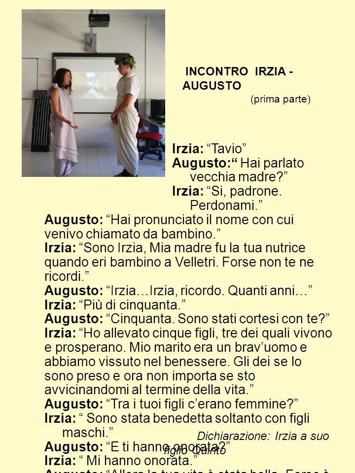 """Irzia: """"Tavio"""" Augusto:"""" Hai parlato vecchia madre?"""" Irzia: """"Si, padrone. Perdonami."""" Augusto: """"Hai pronunciato il nome con cui venivo chiamato da bam"""