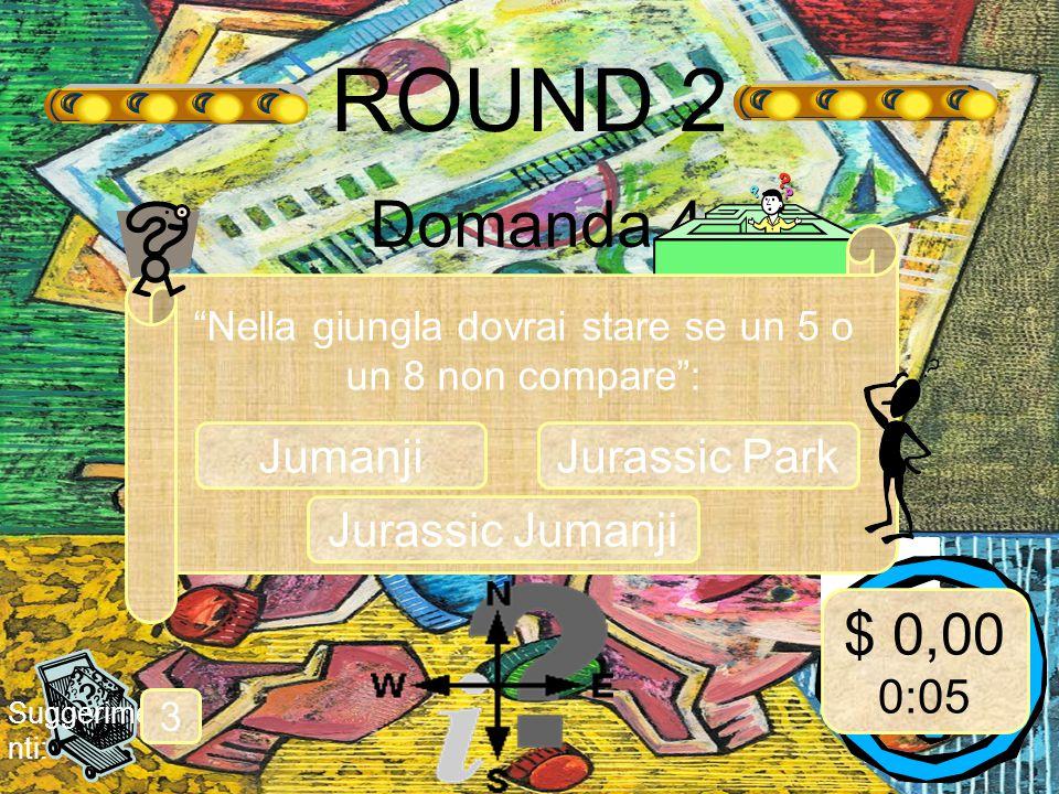 ROUND 2 Domanda 4 Suggerime nti: 3 Nella giungla dovrai stare se un 5 o un 8 non compare : Jumanji $ 0,00 0:05 Jurassic Park Jurassic Jumanji