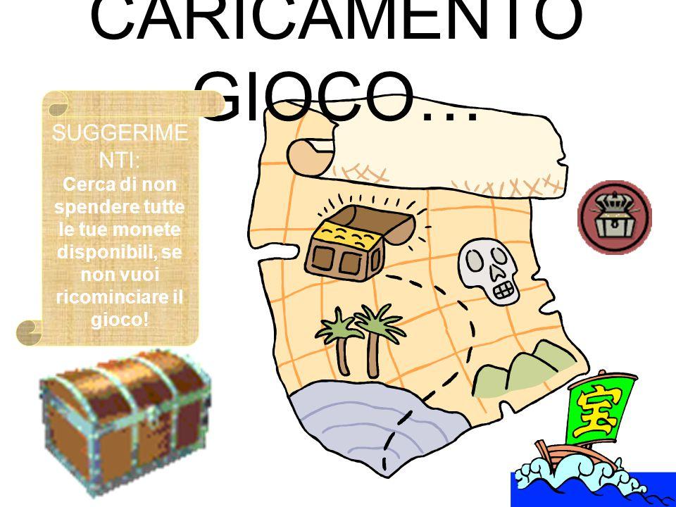 CARICAMENTO GIOCO… SUGGERIME NTI: Cerca di non spendere tutte le tue monete disponibili, se non vuoi ricominciare il gioco!