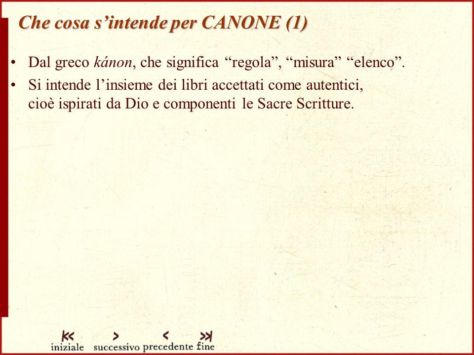 Che cosa s'intende per CANONE (1) Dal greco kánon, che significa regola , misura elenco .