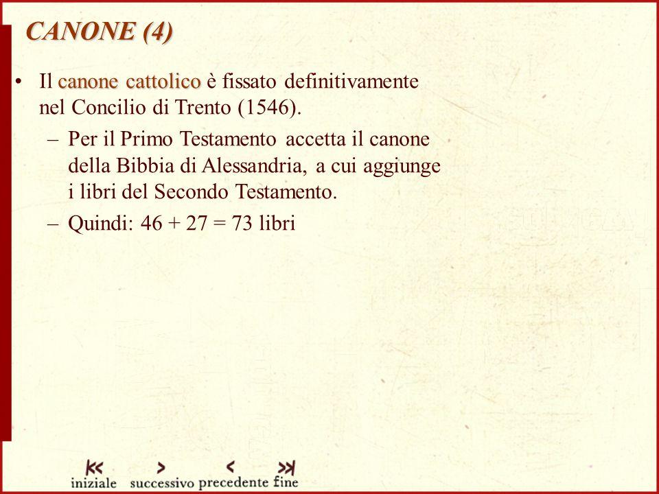 CANONE (4) canone cattolicoIl canone cattolico è fissato definitivamente nel Concilio di Trento (1546).
