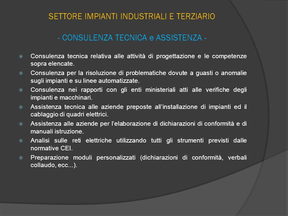 SETTORE IMPIANTI INDUSTRIALI E TERZIARIO - CONSULENZA TECNICA e ASSISTENZA -  Consulenza tecnica relativa alle attività di progettazione e le competenze sopra elencate.