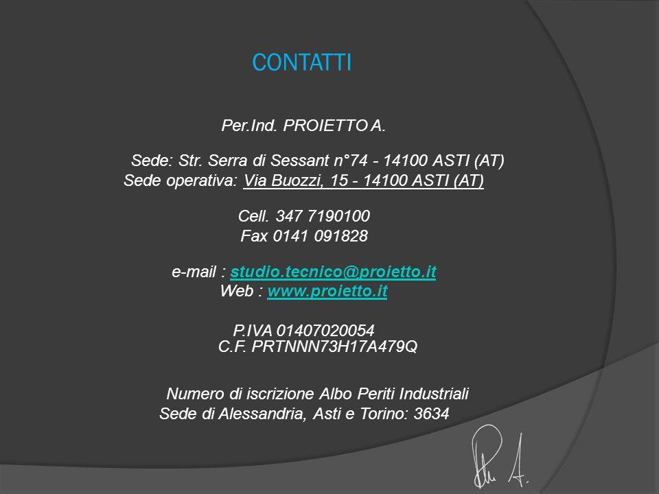 CONTATTI Per.Ind. PROIETTO A. Sede: Str. Serra di Sessant n°74 - 14100 ASTI (AT) Sede operativa: Via Buozzi, 15 - 14100 ASTI (AT) Cell. 347 7190100 Fa