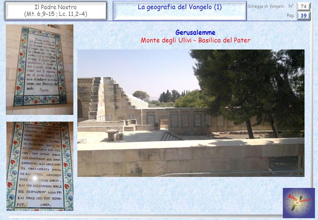 74 Il Padre Nostro (Mt. 6,9-15 ; Lc. 11,2-4) La geografia del Vangelo (1) 39 Pag. Schegge di VangeloN° Gerusalemme Monte degli Ulivi - Basilica del Pa