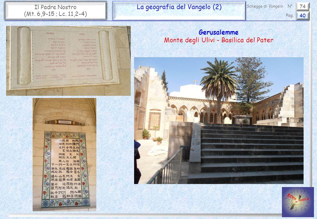 74 Il Padre Nostro (Mt. 6,9-15 ; Lc. 11,2-4) La geografia del Vangelo (2) 40 Pag. Schegge di VangeloN° Gerusalemme Monte degli Ulivi - Basilica del Pa