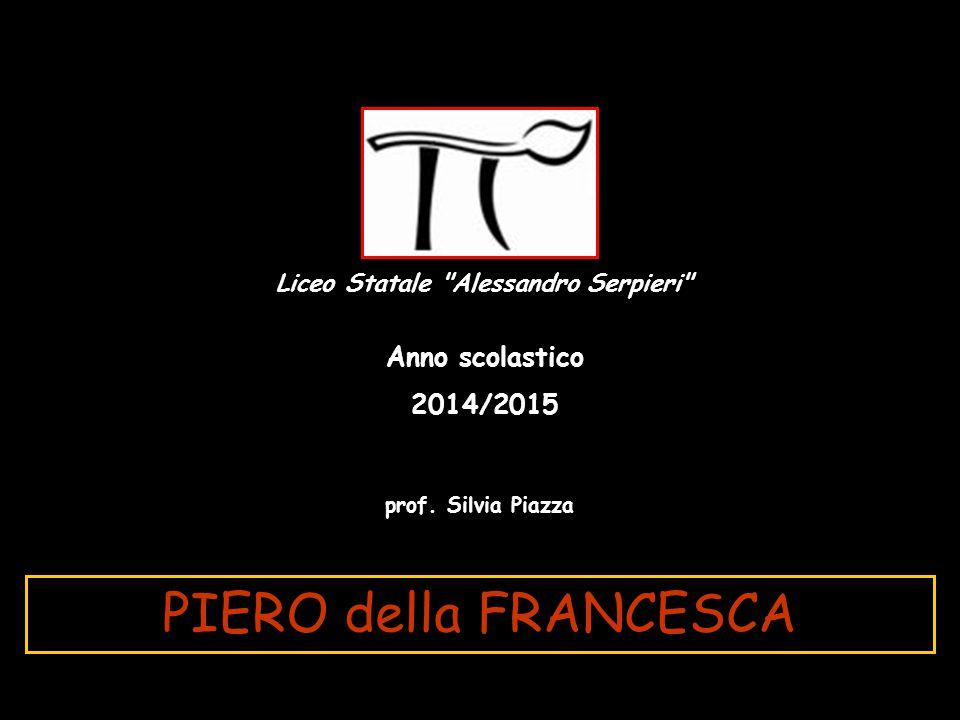 1415-20 Nasce a Borgo San Sepolcro Piero della Francesca (1415 c.-1492) 1439 a Firenze 1451 a Rimini 1452 ad Arezzo 1492 Muore a Borgo Sansepolcro il 12 ottobre - MASACCIO – BEATO ANGELICO – PAOLO UCCELLO a Ferrara 1449 1440 c.