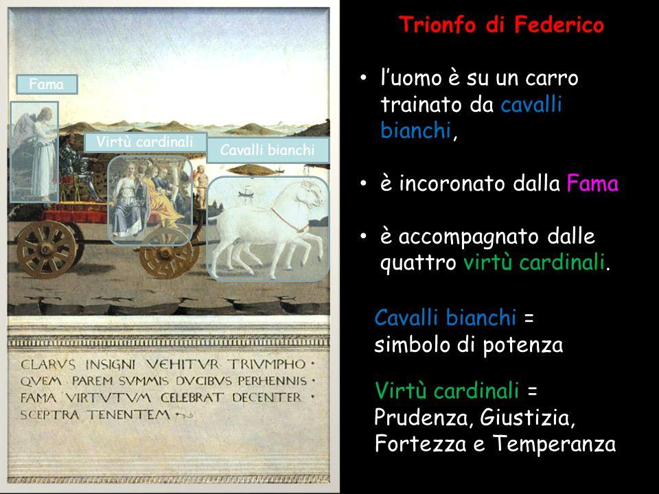 Trionfo di Federico l'uomo è su un carro trainato da cavalli bianchi, è incoronato dalla Fama è accompagnato dalle quattro virtù cardinali. Cavalli bi