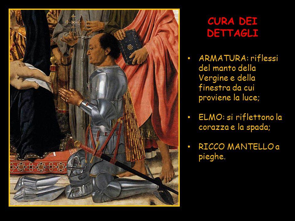 CURA DEI DETTAGLI ARMATURA: riflessi del manto della Vergine e della finestra da cui proviene la luce; ELMO: si riflettono la corazza e la spada; RICC