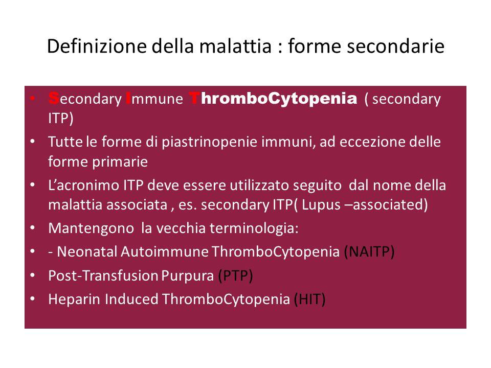 Definizione della malattia : forme secondarie S econdary I mmune ThromboCytopenia ( secondary ITP) Tutte le forme di piastrinopenie immuni, ad eccezio