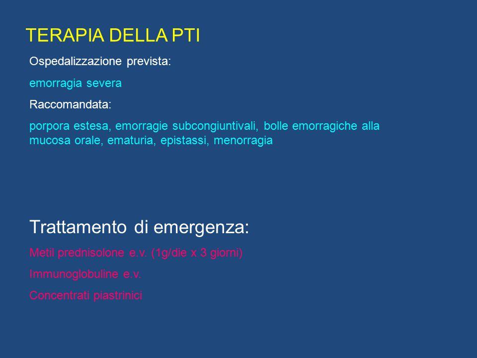 TERAPIA DELLA PTI Trattamento di emergenza: Metil prednisolone e.v. (1g/die x 3 giorni) Immunoglobuline e.v. Concentrati piastrinici Ospedalizzazione