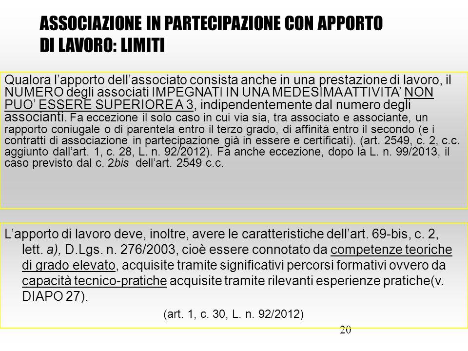 20 Qualora l'apporto dell'associato consista anche in una prestazione di lavoro, il NUMERO degli associati IMPEGNATI IN UNA MEDESIMA ATTIVITA' NON PUO