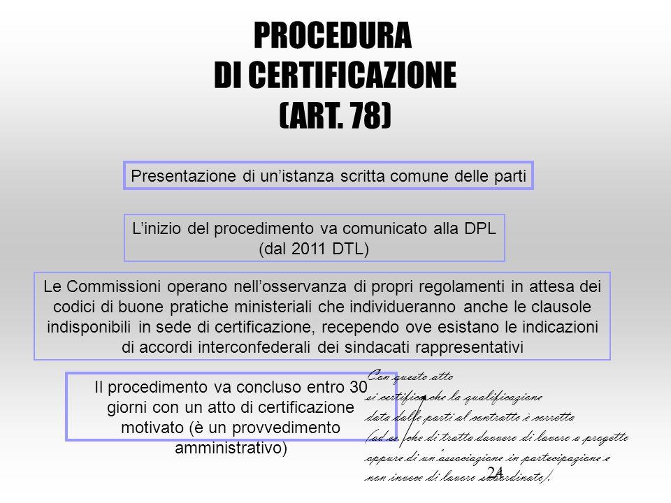 24 PROCEDURA DI CERTIFICAZIONE (ART. 78) Presentazione di un'istanza scritta comune delle parti L'inizio del procedimento va comunicato alla DPL (dal