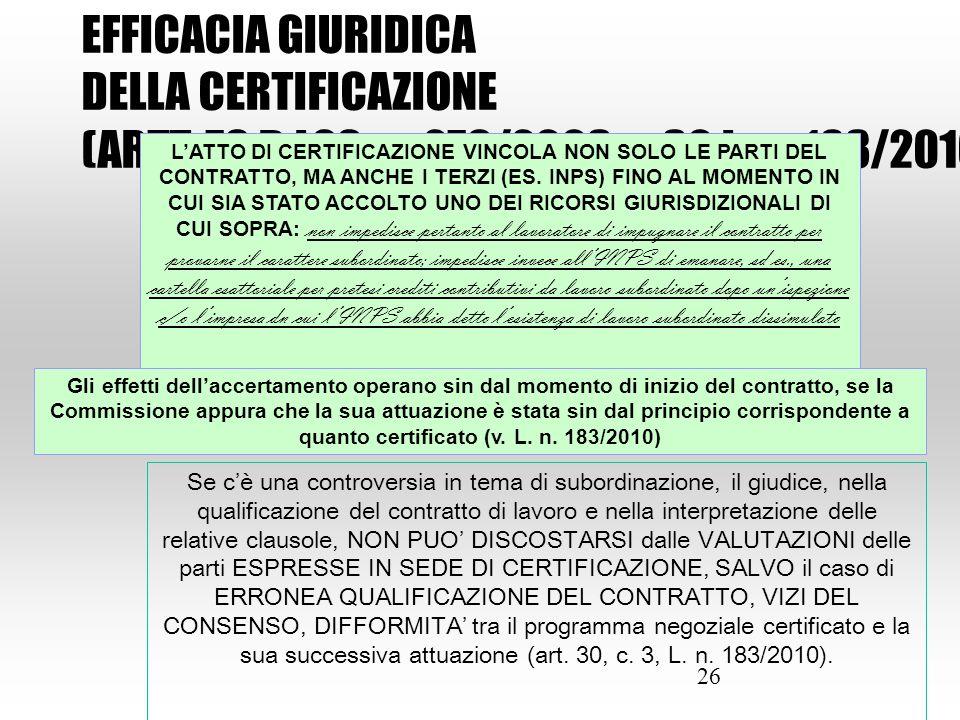 26 Se c'è una controversia in tema di subordinazione, il giudice, nella qualificazione del contratto di lavoro e nella interpretazione delle relative