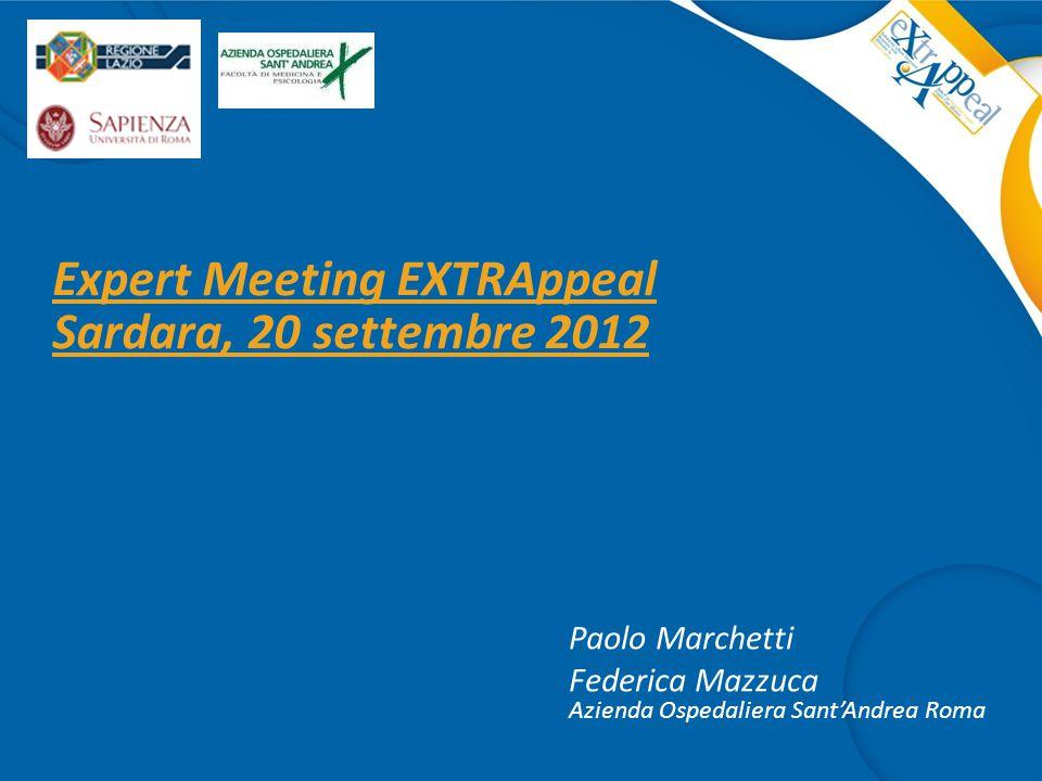 Expert Meeting EXTRAppeal Sardara, 20 settembre 2012 Paolo Marchetti Federica Mazzuca Azienda Ospedaliera Sant'Andrea Roma