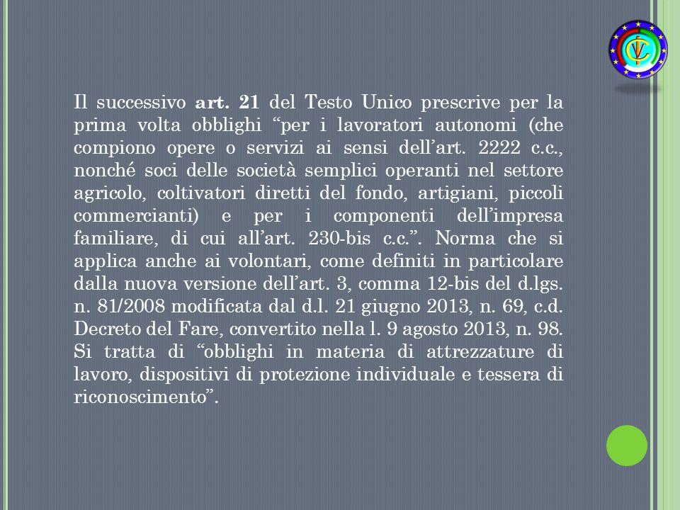 """Il successivo art. 21 del Testo Unico prescrive per la prima volta obblighi """"per i lavoratori autonomi (che compiono opere o servizi ai sensi dell'art"""