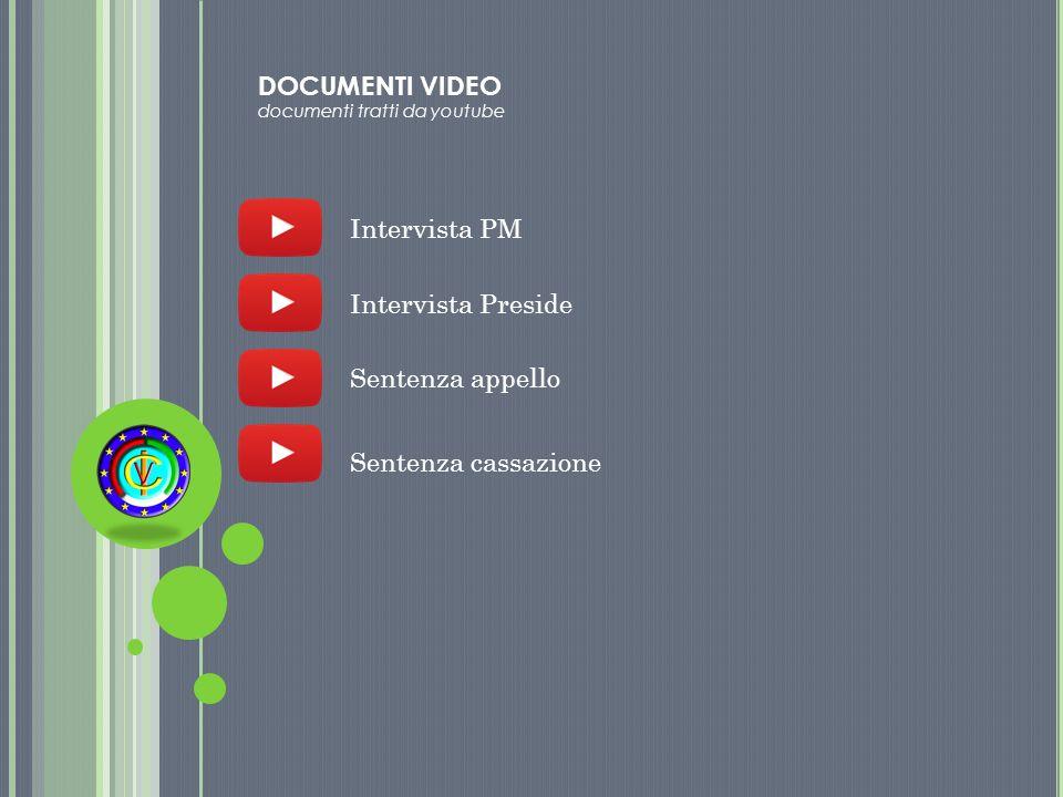 Intervista PM Intervista Preside Sentenza appello Sentenza cassazione DOCUMENTI VIDEO documenti tratti da youtube