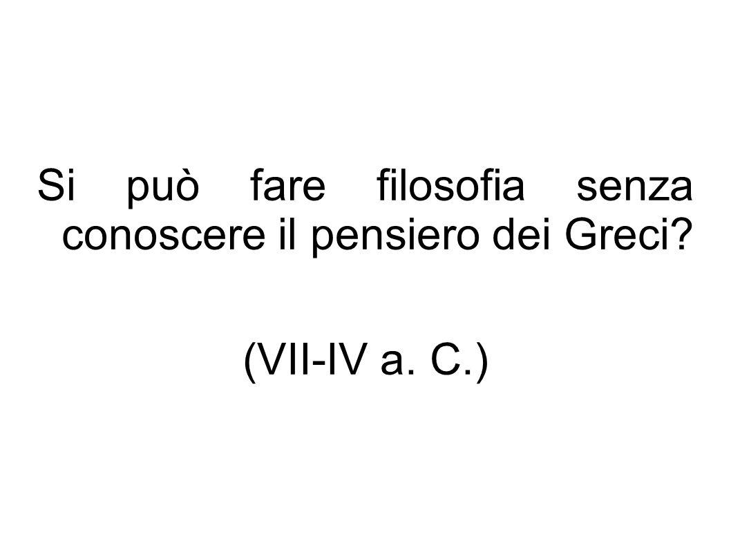 Si può fare filosofia senza conoscere il pensiero dei Greci (VII-IV a. C.)