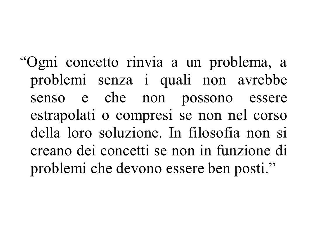 Ogni concetto rinvia a un problema, a problemi senza i quali non avrebbe senso e che non possono essere estrapolati o compresi se non nel corso della loro soluzione.