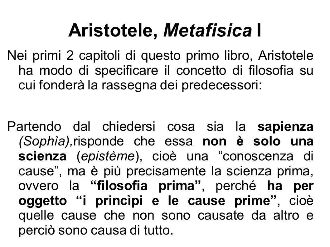 Aristotele, Metafisica I Nei primi 2 capitoli di questo primo libro, Aristotele ha modo di specificare il concetto di filosofia su cui fonderà la rass