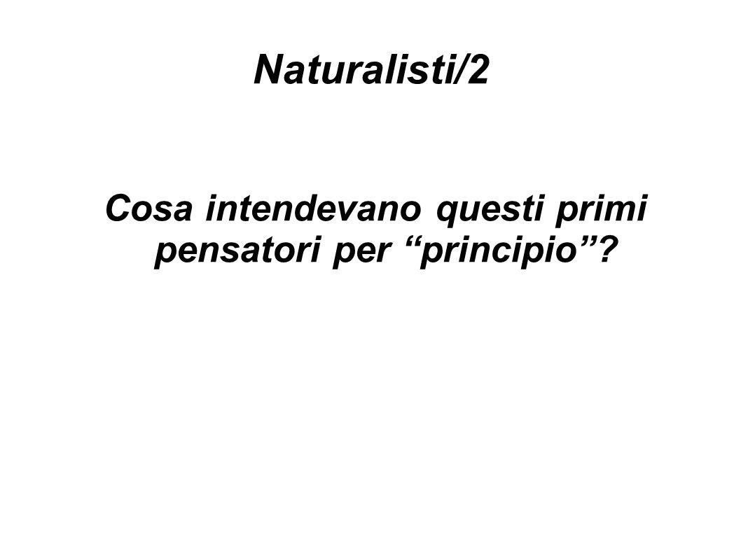 """Naturalisti/2 Cosa intendevano questi primi pensatori per """"principio""""?"""