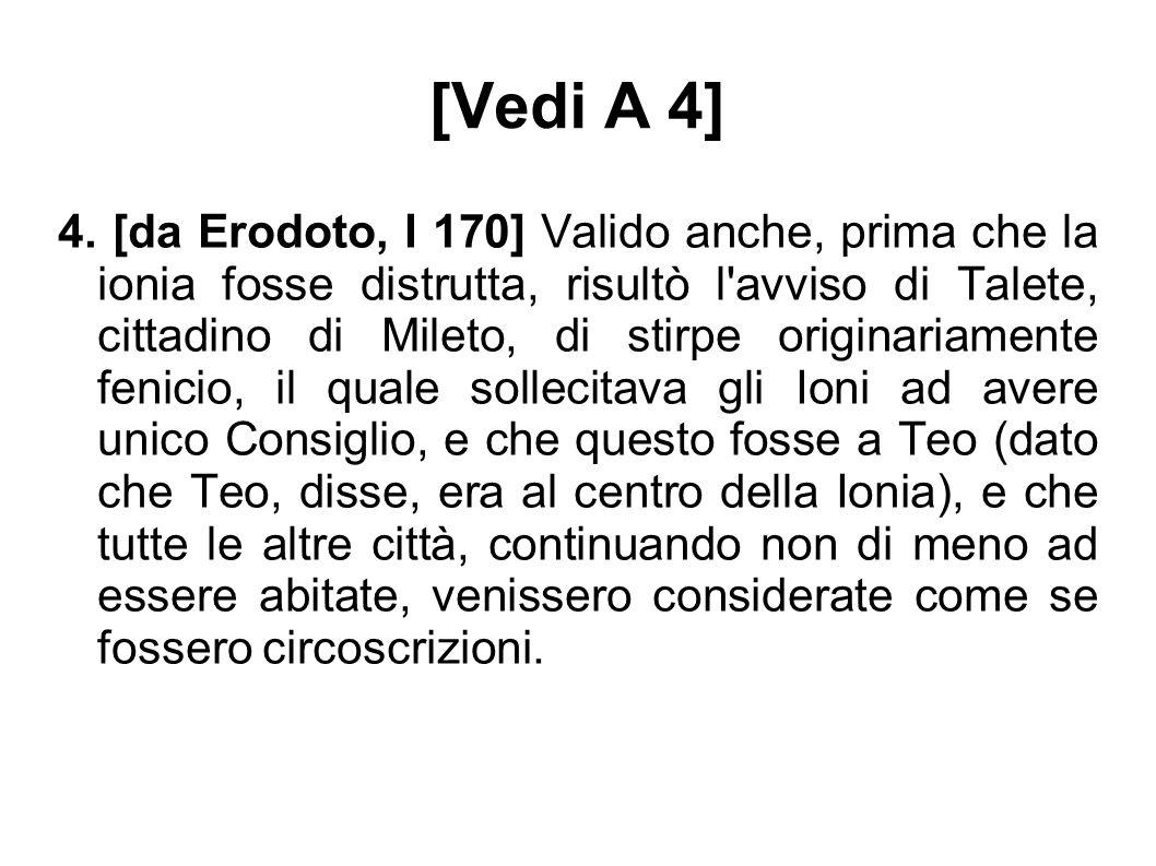 [Vedi A 4] 4. [da Erodoto, I 170] Valido anche, prima che la ionia fosse distrutta, risultò l'avviso di Talete, cittadino di Mileto, di stirpe origina